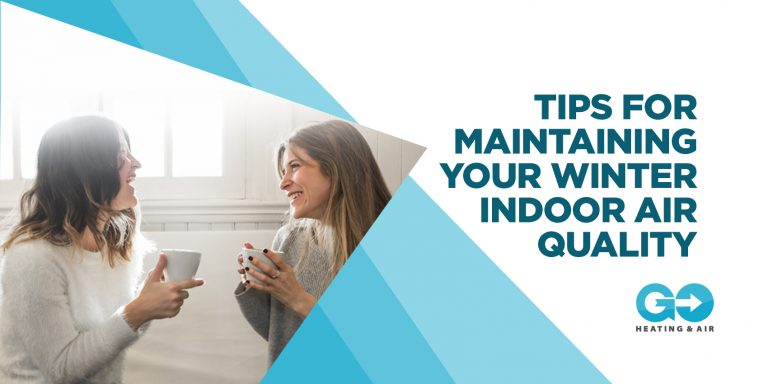 Tips for Maintaining Your Winter Indoor Air Quality