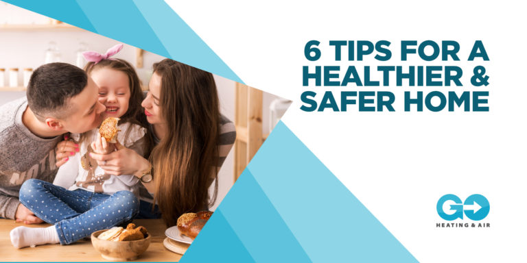 6 Tips for a Healthier & Safer Home