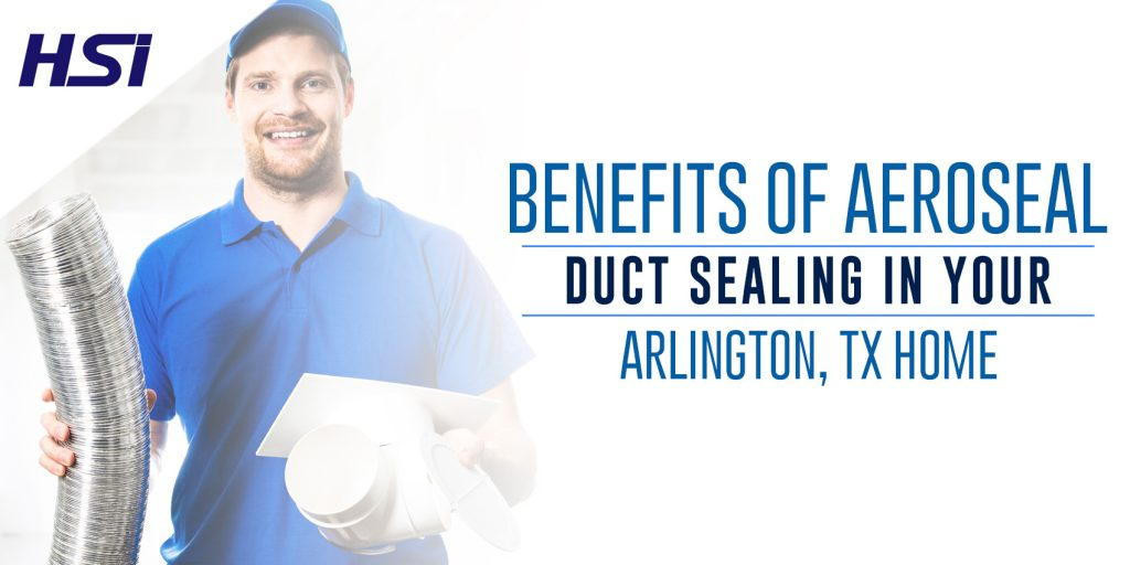 Benefits of Aeroseal Duct Sealing in Your Arlington, TX Home