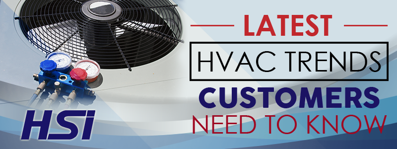 Latest HVAC Trends Customers Need to Know