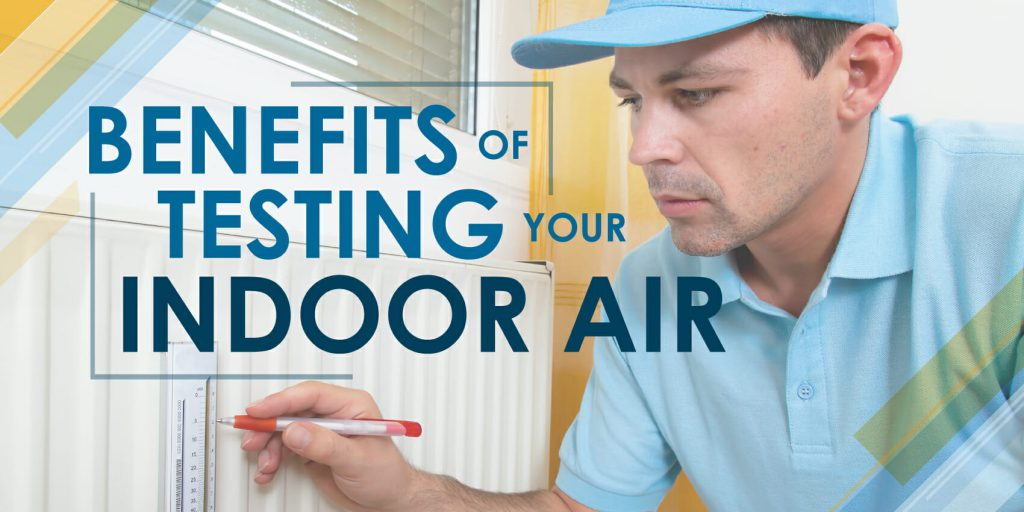 Benefits Of Testing Your Indoor Air