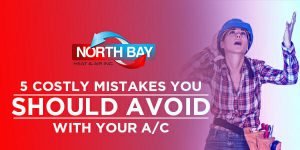 5 Costly Mistakes You Should Avoid Doing With Your A/C