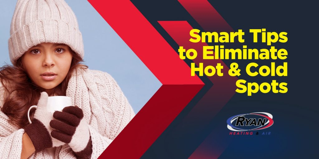 Smart Tips to Eliminate Hot & Cold Spots