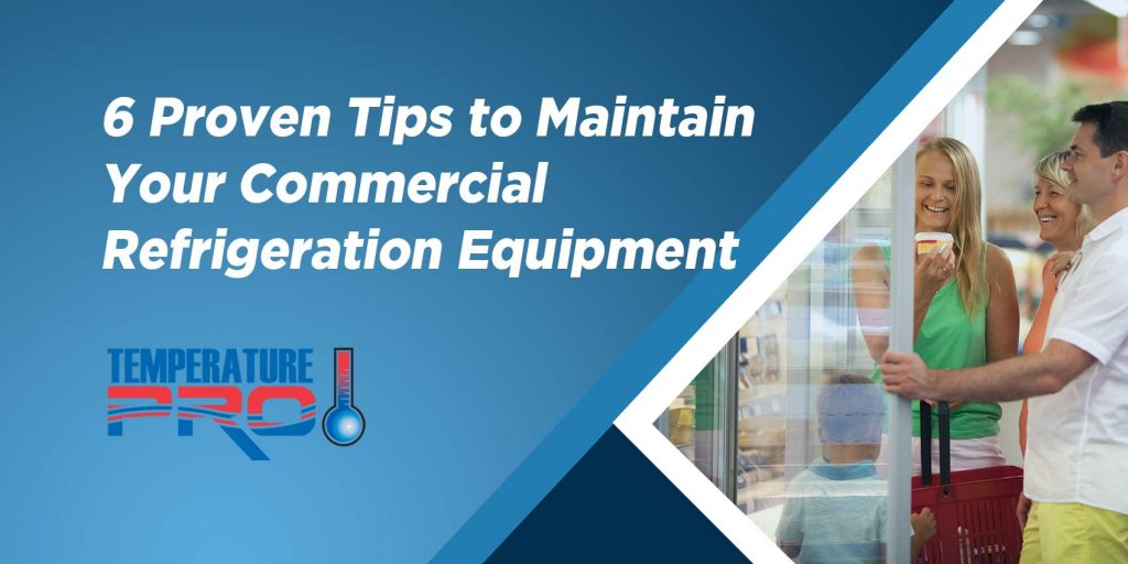 6 Proven Tips to Maintain Your Commercial Refrigeration Equipment