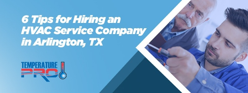 6 Tips for Hiring an HVAC Service Company in Arlington, TX
