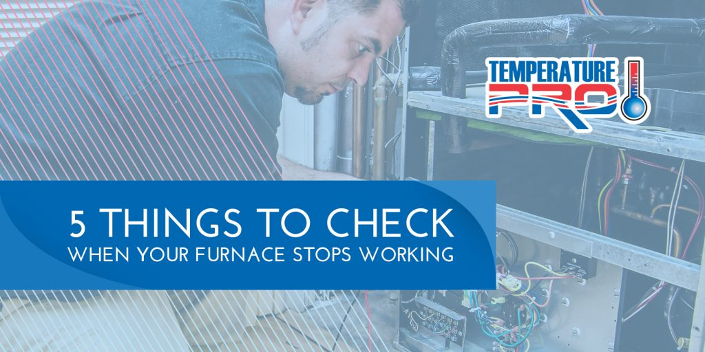5 Things to Check When Your Furnace Stops Working