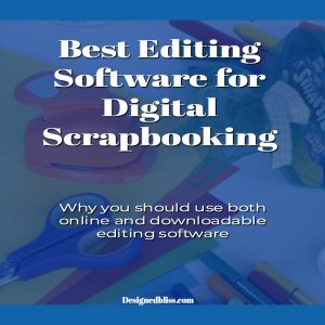 Are Online Editors Better For Digital Scrapbooking Than Downloadable Software