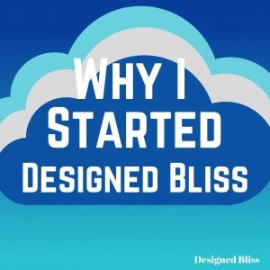 Why I Started Designed Bliss