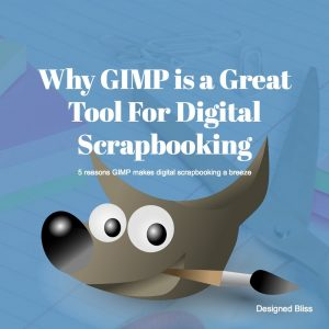 Why GIMP Is A Great Tool For Digital Scrapbooking