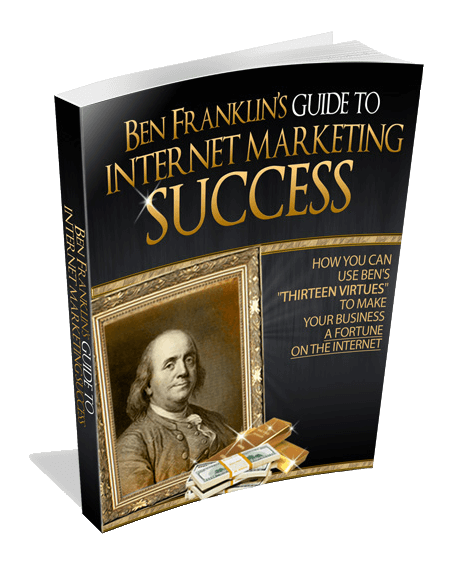 Ben Franklin's Guide to Internet Marketing Success