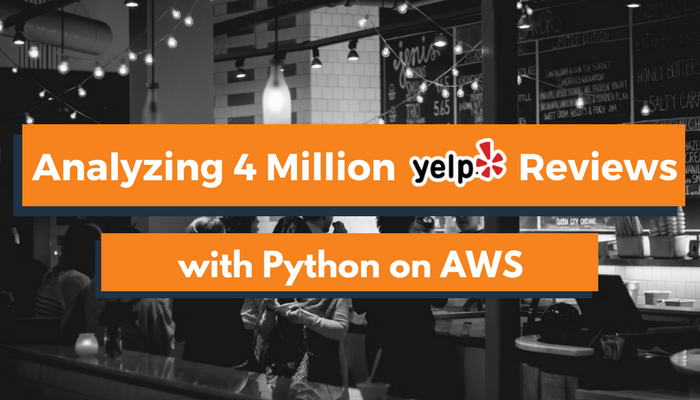 Analyzing 4 Million Yelp Reviews with Python on AWS