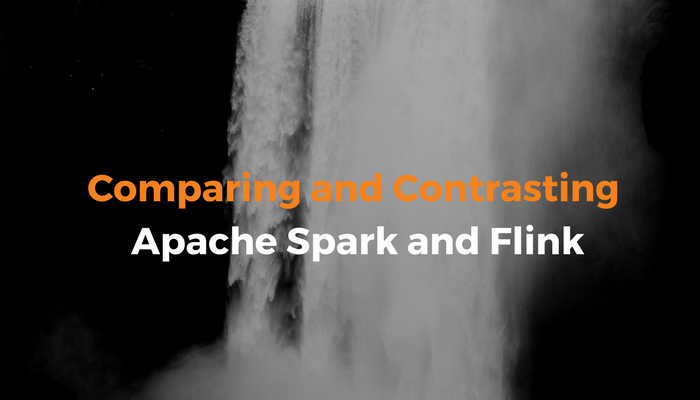 Comparing and Contrasting Apache Flink vs  Spark
