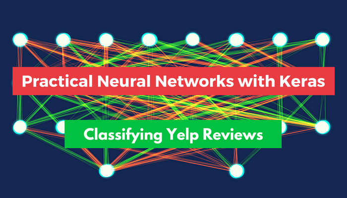 Practical Neural Networks with Keras: Classifying Yelp Reviews