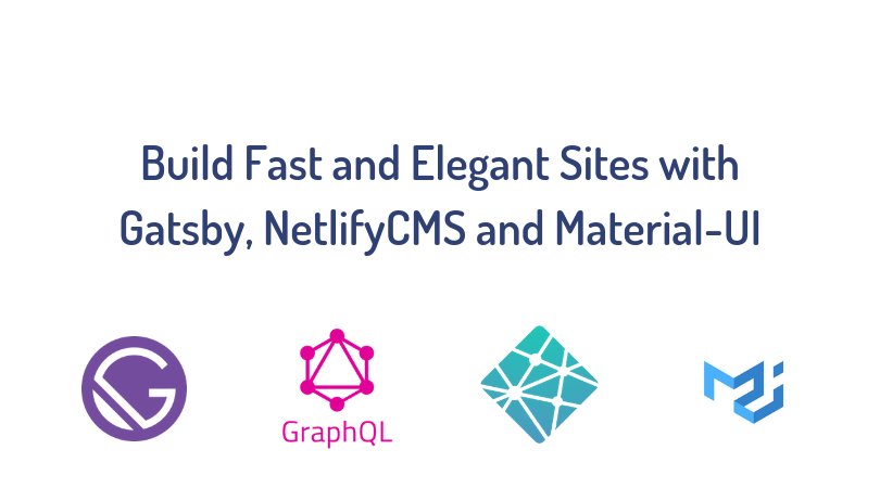 Build Fast and Elegant Sites with Gatsby, NetlifyCMS and Material-UI