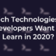 Which Technologies Do Developers Want to Learn in 2020?