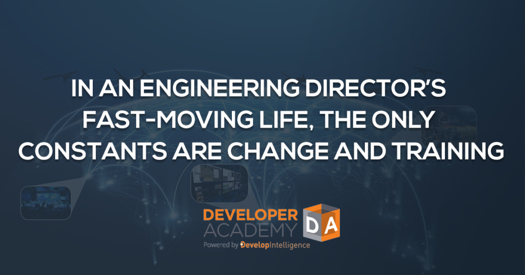 In an Engineering Director's Fast-Moving Life, the Only Constants Are Change and Training