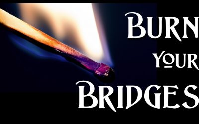 Burn Your Bridges