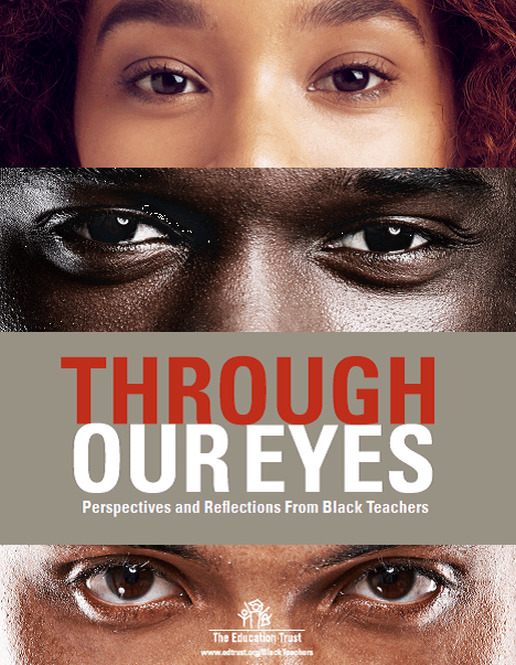 Through Our Eyes: Perspectives and Reflections From Black Teachers - The Education Trust