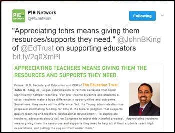"@PIEnetwork: ""Appreciating tchrs means giving them resources/supports they need."" @JohnBKing of @EdTrust on supporting educators bit.ly/2q0XmPl"
