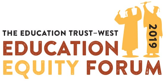 Ed Trust–West's Education Equity Forum 2019: Accelerating