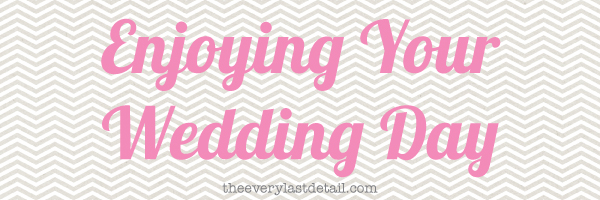 {Thursday Tips} Enjoying Your Wedding Day via TheELD.com