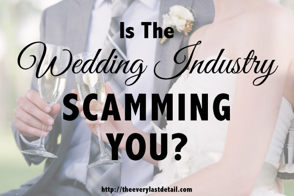Is The Wedding Industry Scamming You?  via TheELD.com