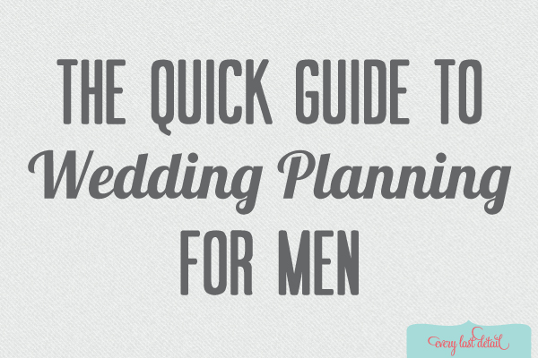 Quick guide to wedding planning for men every last detail tuesday tips quick guide to wedding planning for men junglespirit Choice Image