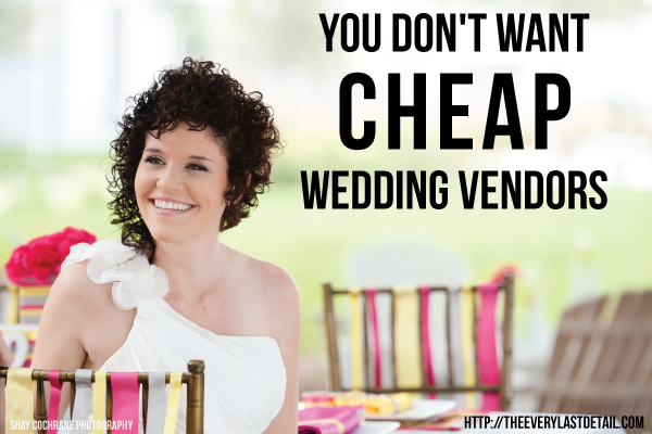 You Dont Want Cheap Wedding Vendors via TheELD.com