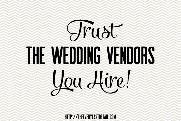 Trust the wedding vendors you hire every last detail trust the wedding vendors you hire junglespirit Image collections