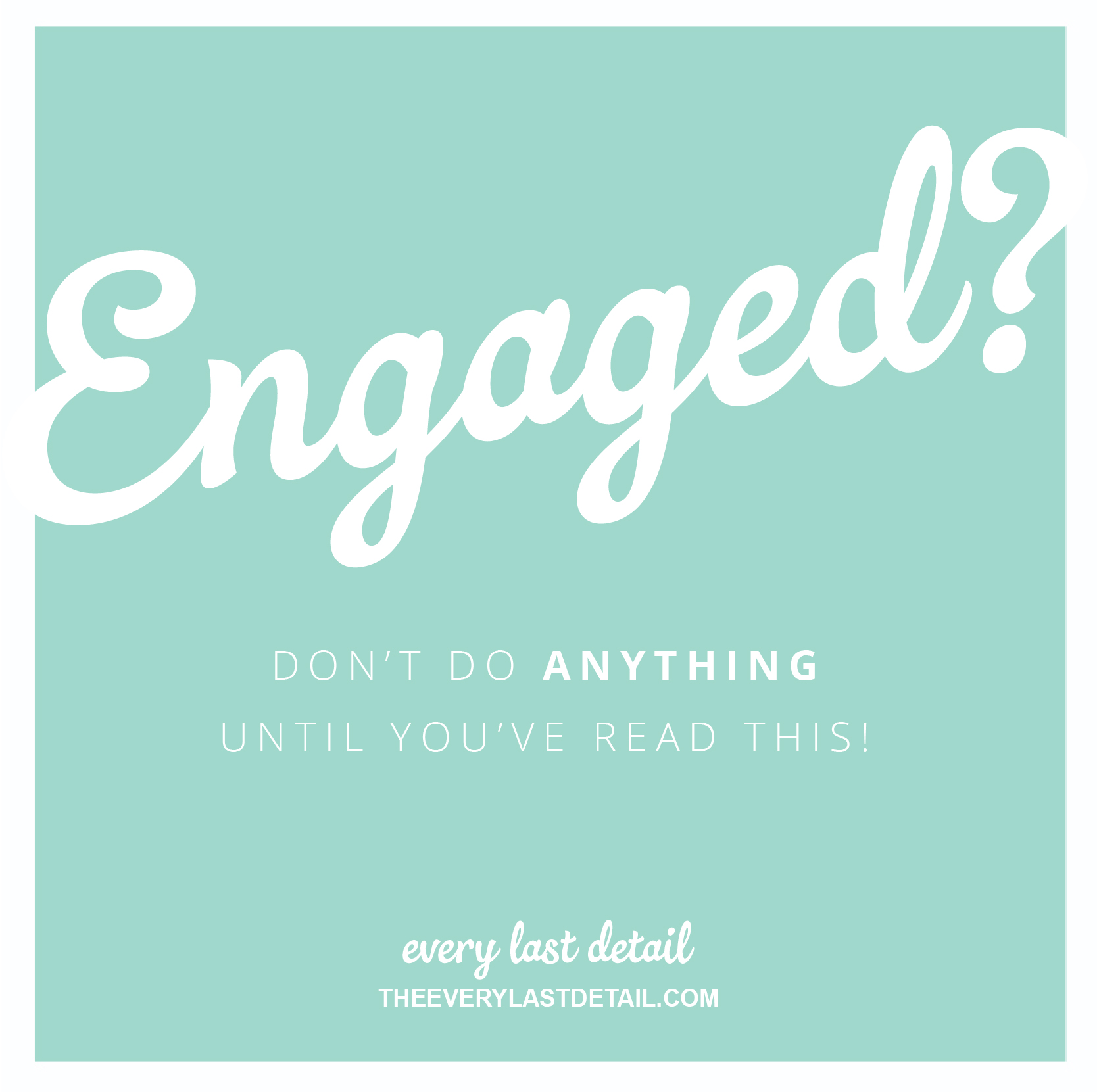 Engaged? Dont Do ANYTHING Until Youve Read This! via TheELD.com