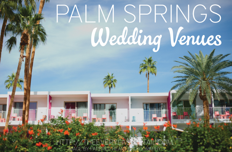 14 Amazing Palm Springs Wedding Venues Every Last Detail