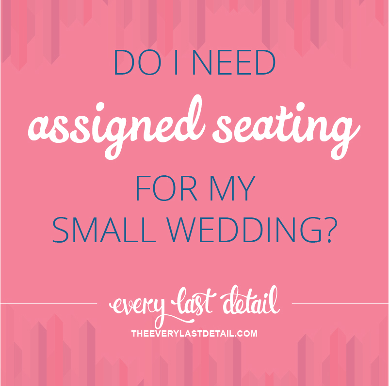 Do I Need Assigned Seating For My Small Wedding Every Last Detail