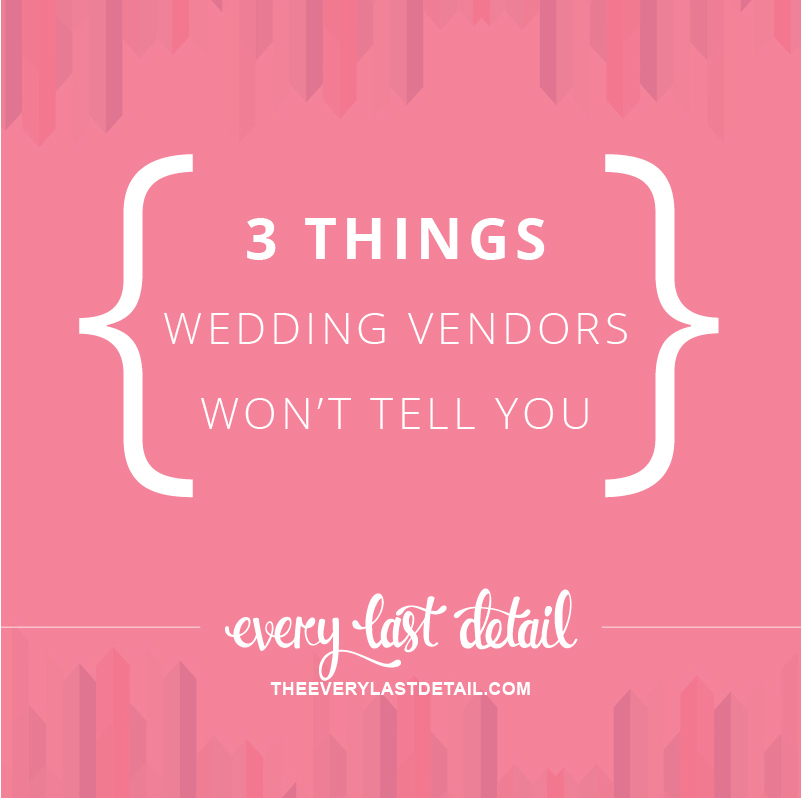 3 Things Wedding Vendors Wont Tell You via TheELD.com