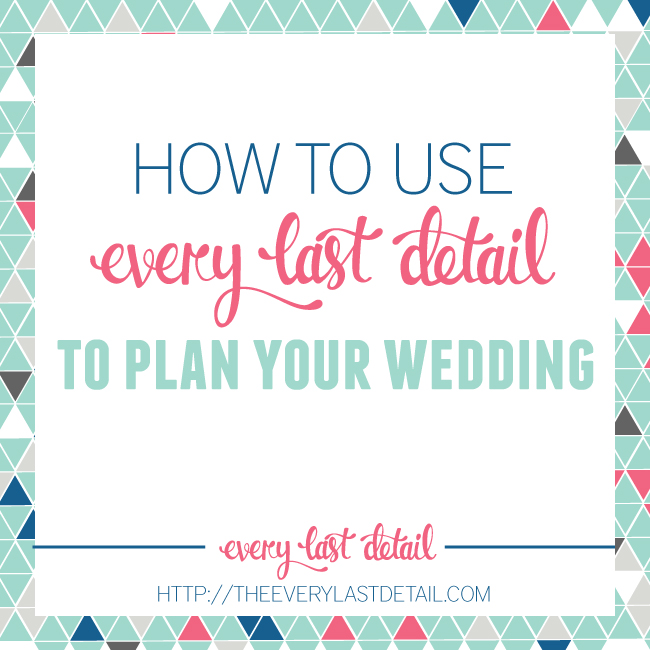 How To Use Every Last Detail To Plan Your Wedding