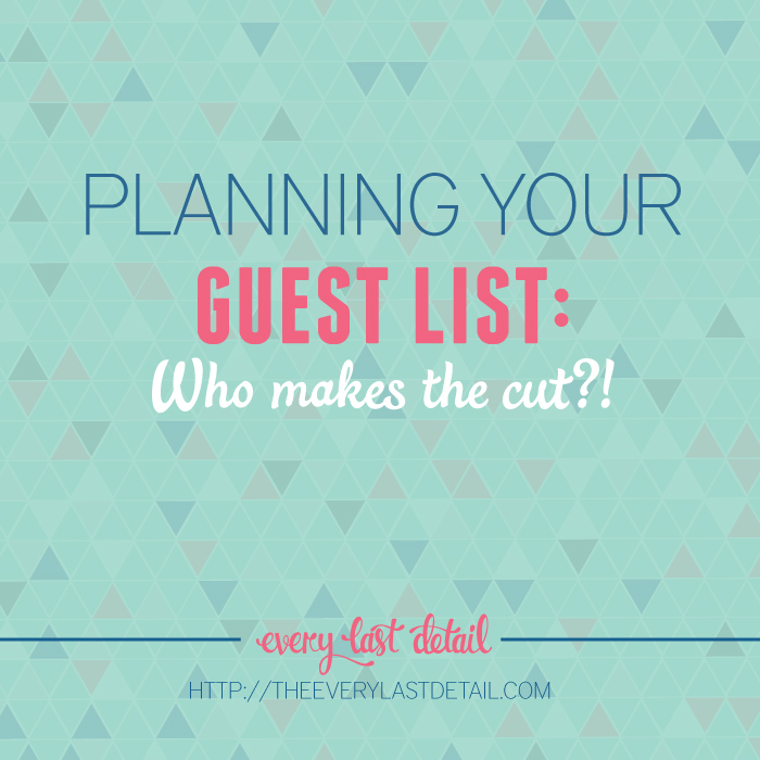 Planning Your Guest List: Who Makes The Cut?! via TheELD.com