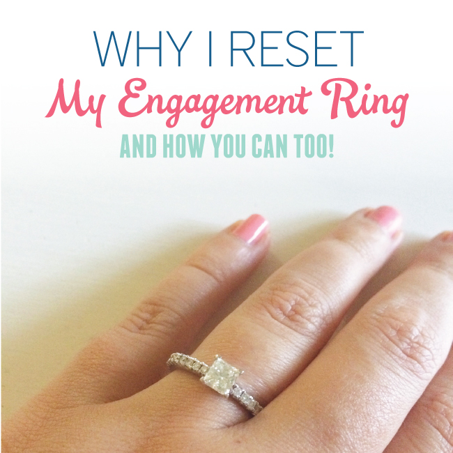 Why I Reset My Engagement Ring And How You Can Too