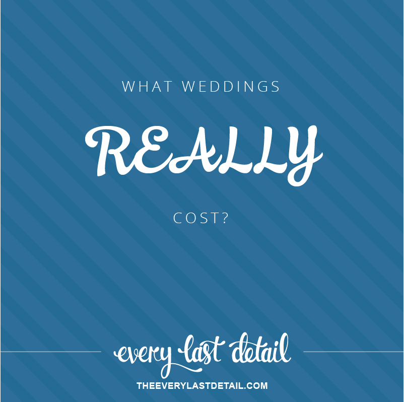 What Weddings Really Cost Every Last Detail