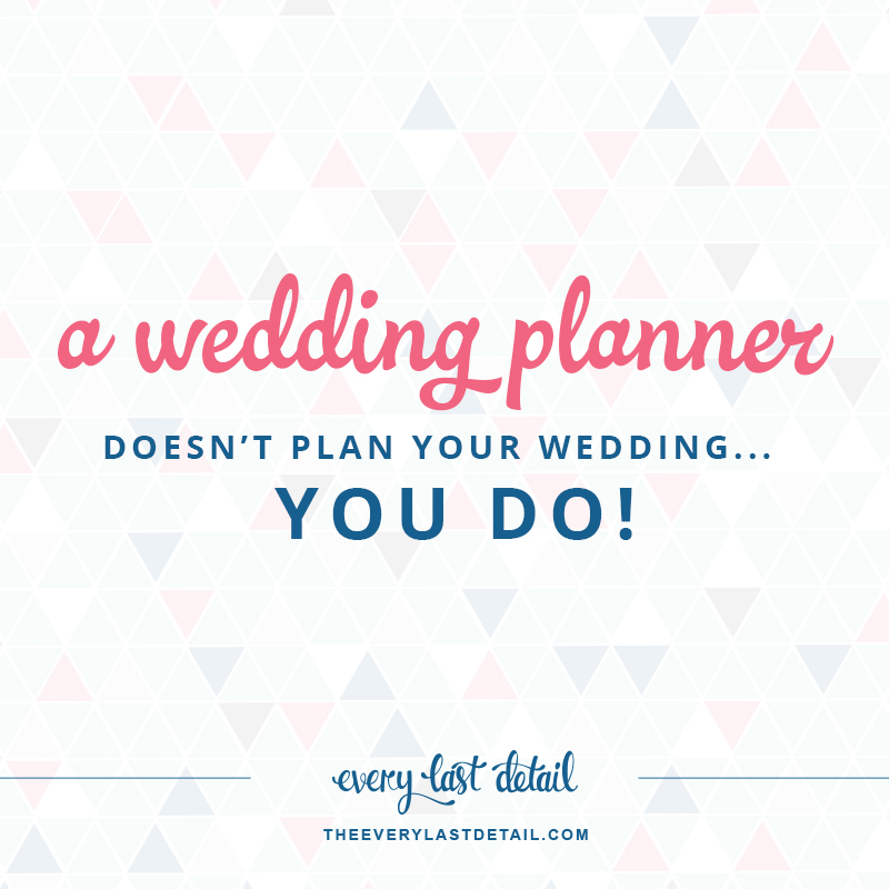 A Wedding Planner Does Not Plan Your Wedding... You Do ...
