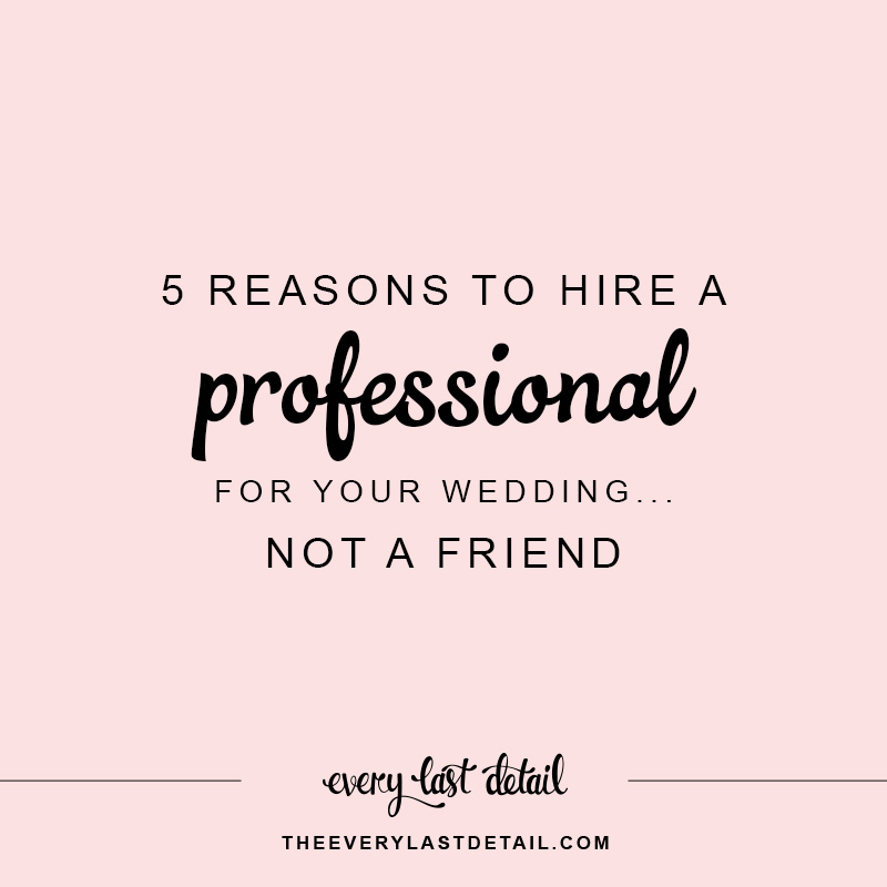 5 Reasons To Hire A Professional For Your Wedding, Not A Friend! via TheELD.com
