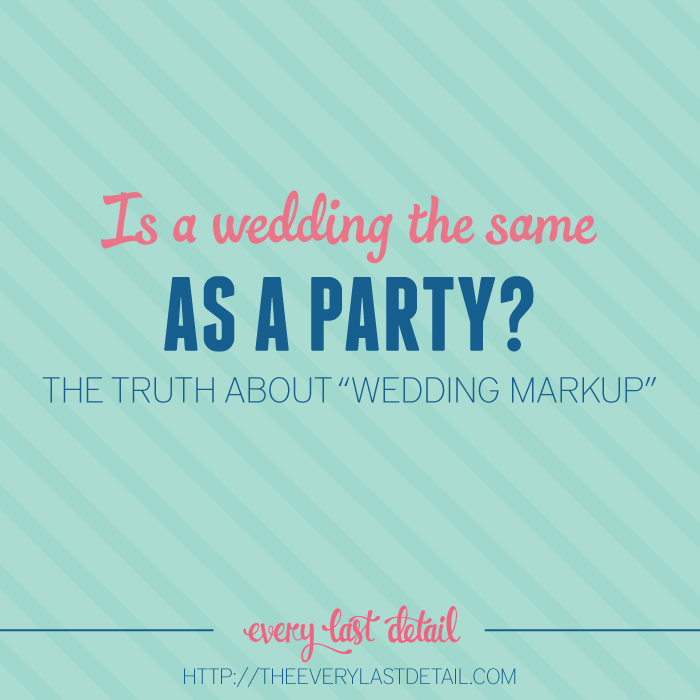 Is a Wedding The Same As a Party? The Truth About Wedding Markup via TheELD.com