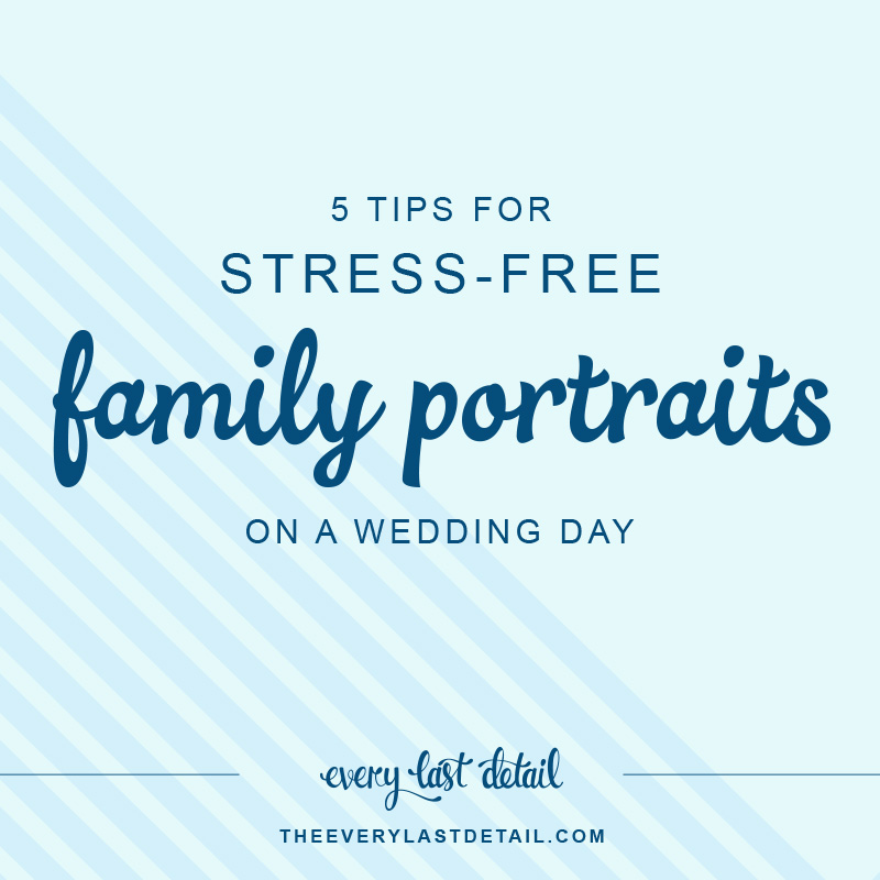 5 Tips for Stress Free Family Portraits on a Wedding Day via TheELD.com