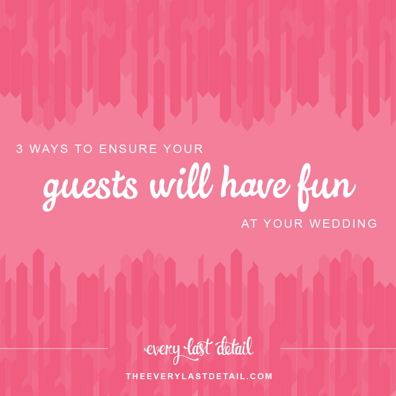 3 Ways To Ensure Your Guests Will Have Fun At Your Wedding via TheELD.com