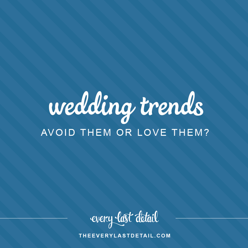 Wedding Trends: Should You Avoid Them or Love Them? via TheELD.com