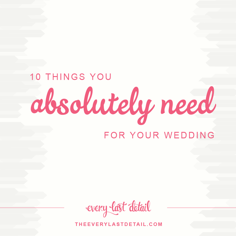 10 Things You Absolutely Need For Your Wedding