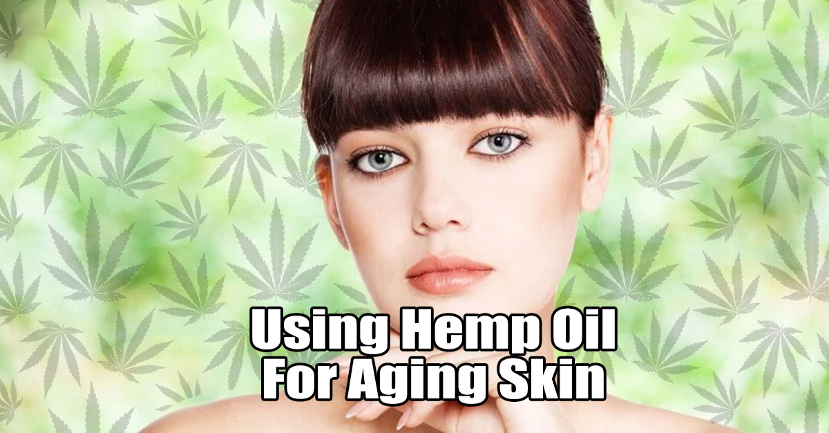 Hemp Oil may be a Great Topical Anti-aging Treatment for Aging Skin!