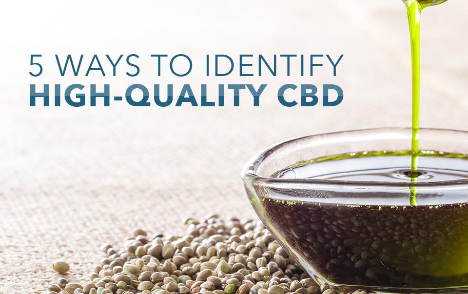 5 Ways To Identify High-Quality CBD