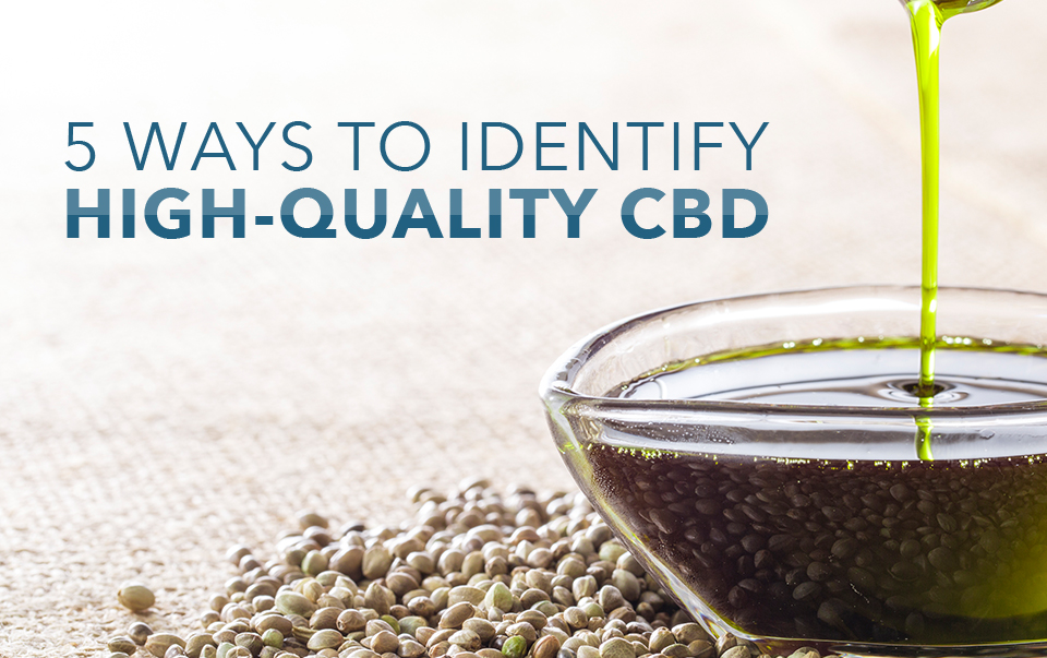 5 Ways To Identify High Quality CBD