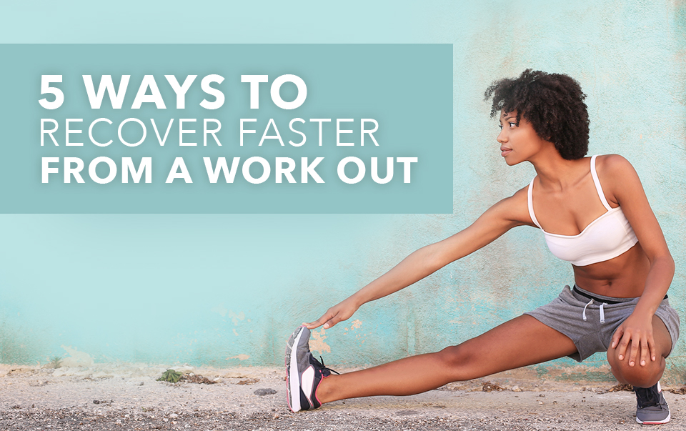 5 Ways To Recover Faster From A Workout