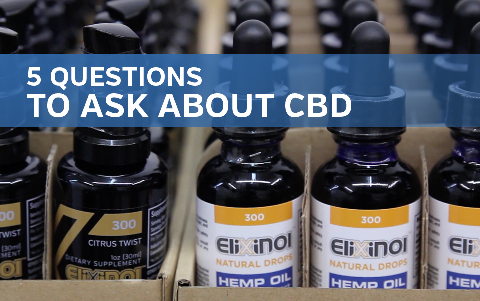 5 Questions To Ask About Your CBD