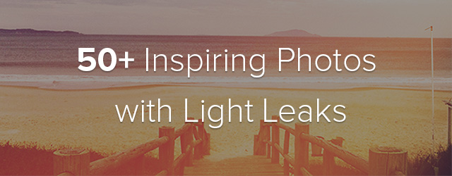 50+ Inspiring Photos with Light Leaks
